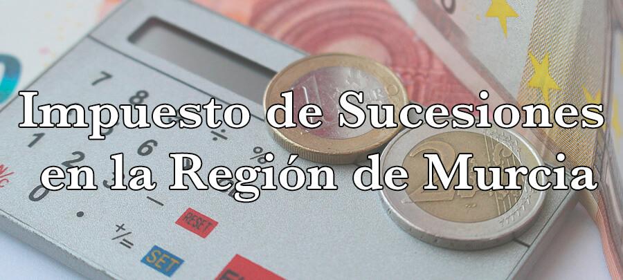 Impuesto de Sucesiones en Murcia