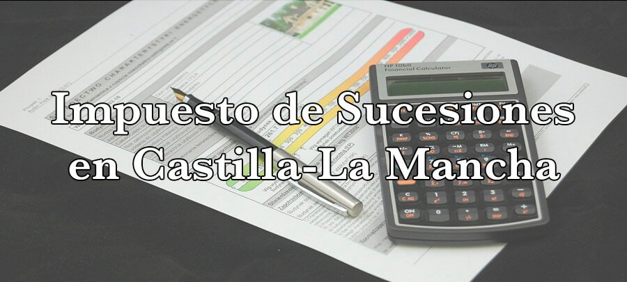 Impuesto de Sucesiones en Castilla-La Mancha
